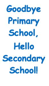Goodbye Primary School, Hello Secondary School